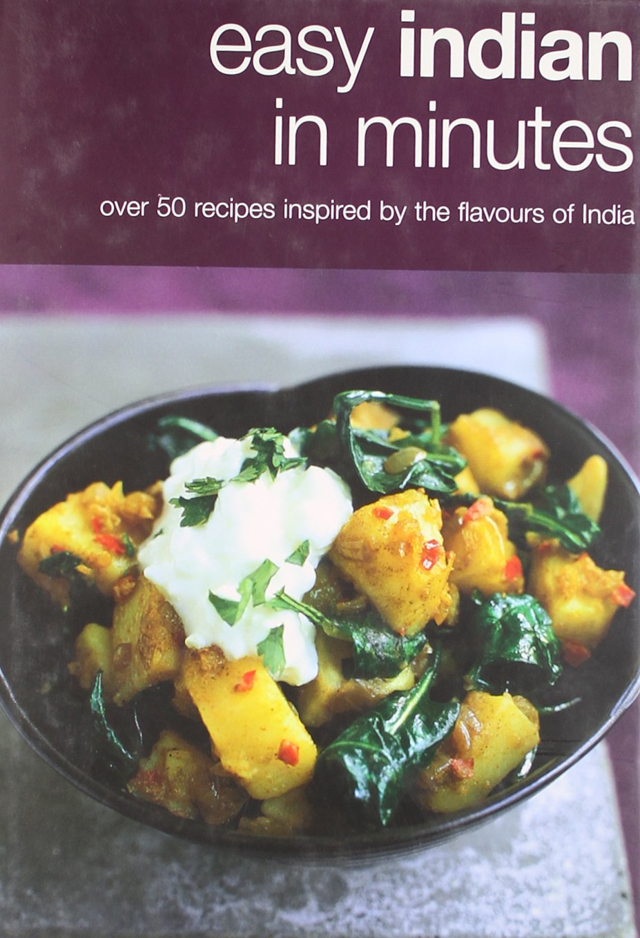 Easy Indian in Minutes: Over 50 Recipes Inspired by the Flavours of India ebook