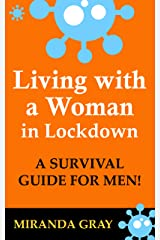 Living with a Woman in Lockdown: A SURVIVAL GUIDE FOR MEN! Kindle Edition
