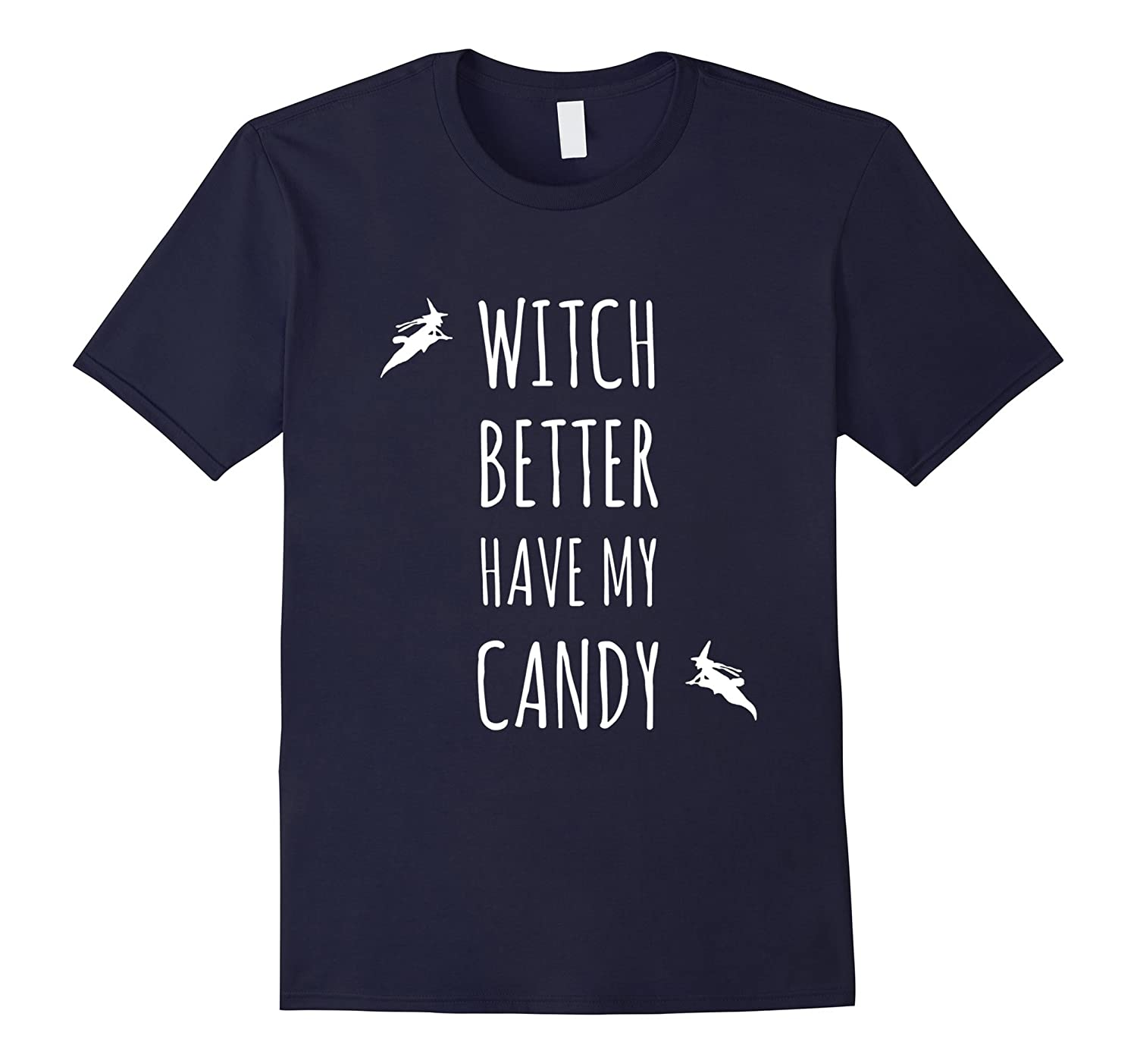 Witch Better Have My Candy Funny Halloween Pun Witch T-Shirt-RT