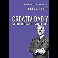 Creatividad y resolución de problemas (La biblioteca del éxito nº 8)