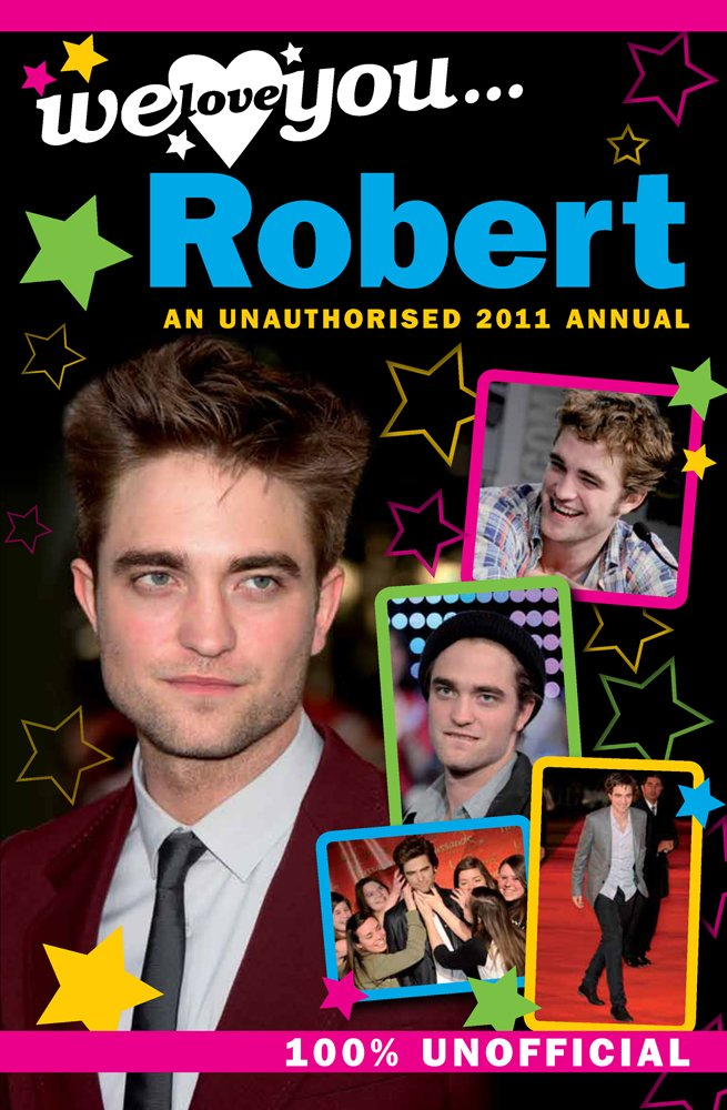 Download Robert Pattinson: We Love You... Robert: An Unauthorised 2011 Annual PDF