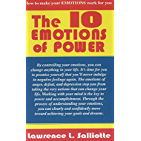 The 10 Emotions of Power: How to Make Your Emotions Work for You