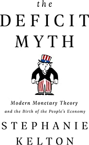 The Deficit Myth: Modern Monetary Theory and the Birth of the People's Economy (English Edition)