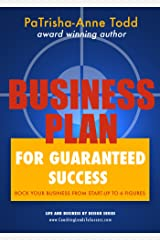 Business Plan for Guaranteed Success: Rock Your Business From Start-Up To Six Figures (Life and Business by Design Book 2)