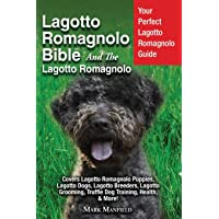 Lagotto Romagnolo Bible And The Lagotto Romagnolo: Your Perfect Lagotto Romagnolo Guide Covers Lagotto Romagnolo Puppies, Lagotto Dogs, Lagotto ... Truffle Dog Training, Health, & More!