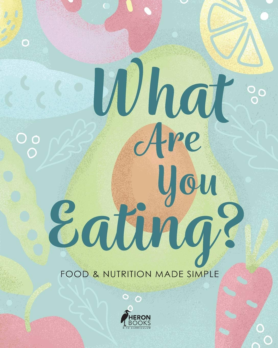 What Are You Eating?: Food and Nutrition Made Simple