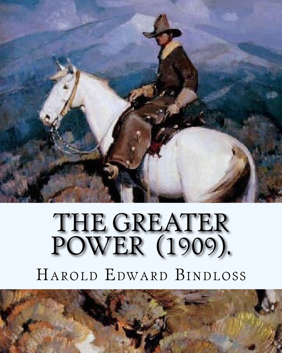 Read Online The Greater Power (1909). By: Harold Edward Bindloss: Frontispiece By: William Herbert Dunton (August 28, 1878 – March 18, 1936) was an American ... member of the Taos Society of Artists. ebook
