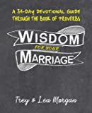 Wisdom For Your Marriage: A 31-Day Couples Devotional Guide Through the Book of Proverbs