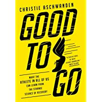 Good to Go – What the Athlete in All of Us Can Learn from the Strange Science of Recovery