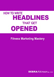 How To Write Headlines That Get Opened: Fitness Marketing Mastery