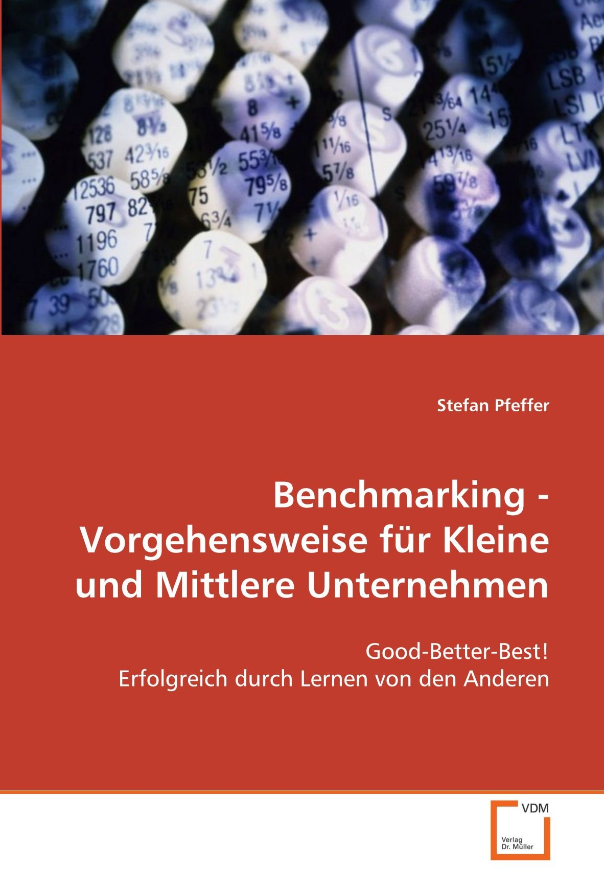 Benchmarking - Vorgehensweise für Kleine und Mittlere Unternehmen: Good-Better-Best! Erfolgreich durch Lernen von den Anderen (German Edition) ePub fb2 book