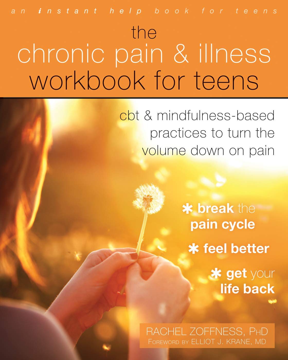The Chronic Pain and Illness Workbook for Teens: CBT and Mindfulness-Based Practices to Turn the Volume Down on Pain by Instant Help