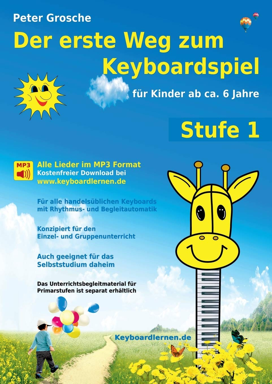 Der Erste Weg Zum Keyboardspiel Stufe 1 Fur Kinder Ab Ca 6 Jahre Grosche Peter Amazon De Bucher