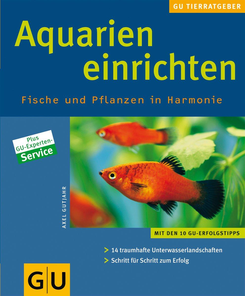 Aquarien einrichten. Fische und Pflanzen in Harmonie: 14 traumhafte Unterwasserlandschaften Schritt für Schritt erfolgreich gestalten