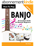 How To Play Banjo – A Complete Guide for Absolute Beginners (English Edition)