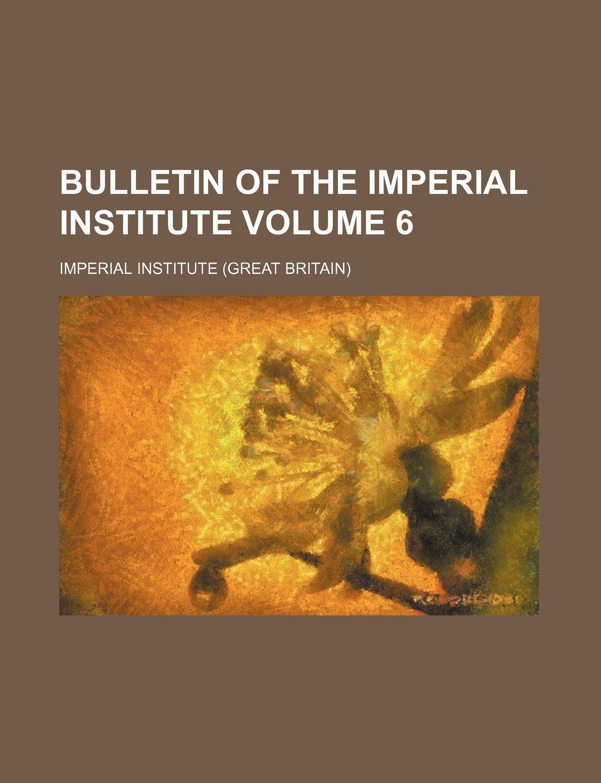 Read Online Bulletin of the Imperial Institute Volume 6 ebook