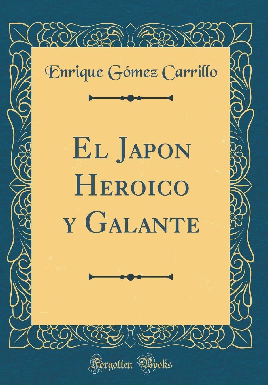El Japon Heroico y Galante (Classic Reprint) (Spanish Edition): Enrique Gómez Carrillo: 9780483701083: Amazon.com: Books