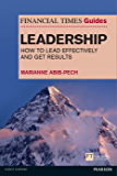 The Financial Times Guide to Leadership: How to lead effectively and get results (The FT Guides)