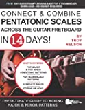 Connect & Combine Pentatonic Scales Across the Guitar Fretboard in 14 Days!: The Ultimate Guide to Mixing Major & Minor Patterns (Play Guitar in 14 Days)