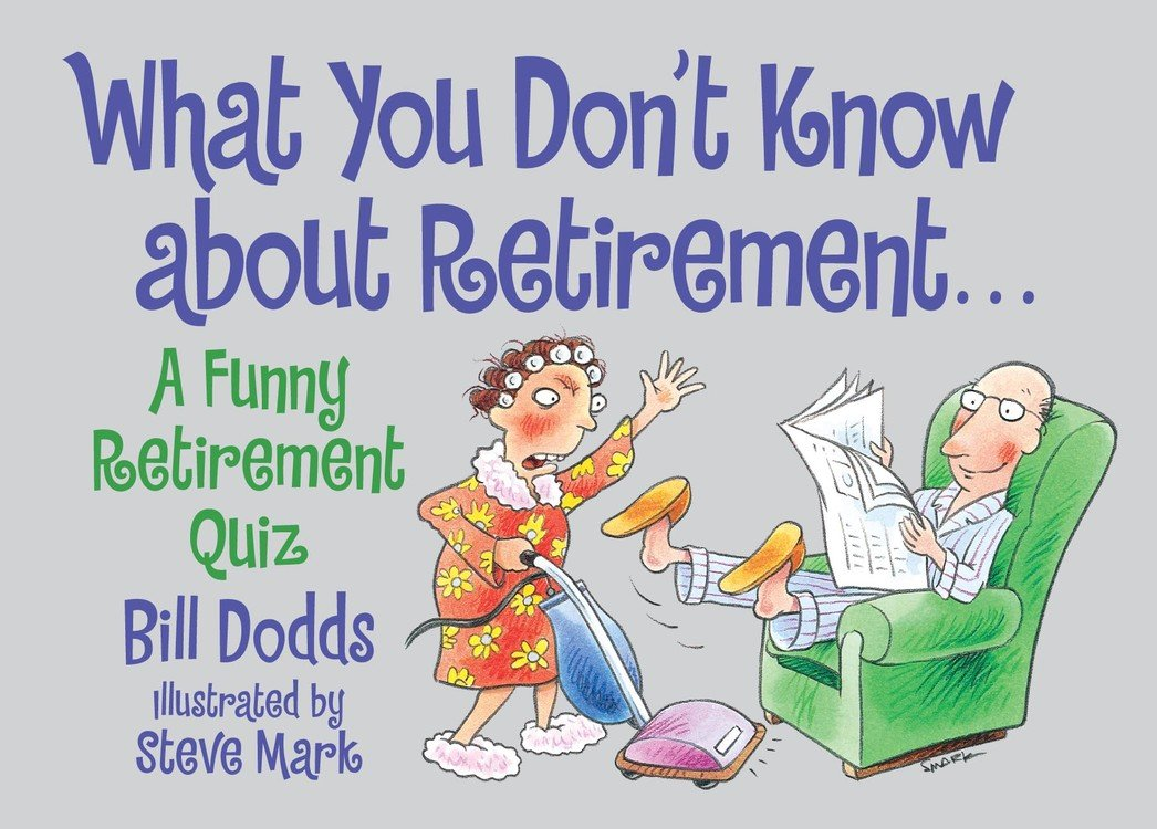 What You Dont Know About Retirement A Funny Retirement Quiz Bill Dodds  Amazon Com Books