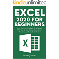 EXCEL 2020 FOR BEGINNERS: LEARN EXCEL 365 FROM BASIC TO ADVANCED WITH STEP BY STEP GRAPHIC ILLUSTRATIONS (FUNCTIONS AND…