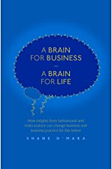 A Brain for Business – A Brain for Life: How insights from behavioural and brain science can change business and business practice for the better (The Neuroscience of Business) Kindle Edition