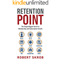 Retention Point: The Single Biggest Secret to Membership and Subscription Growth for Associations, SAAS, Publishers, Digital Access, Subscription Boxes ... Subscription Businesses (English Edition)