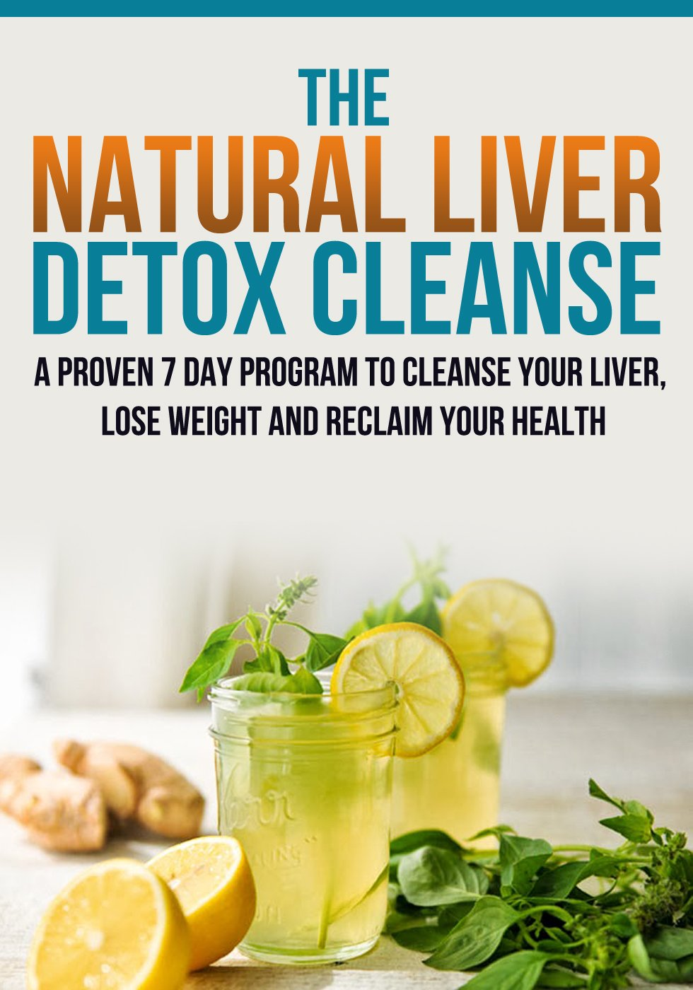 Liver Detox Cleanse  The Natural Liver Detox Cleanse A Proven 7 Day Program To Cleanse Your Liver Lose Weight And Reclaim Your Health.  English Edition