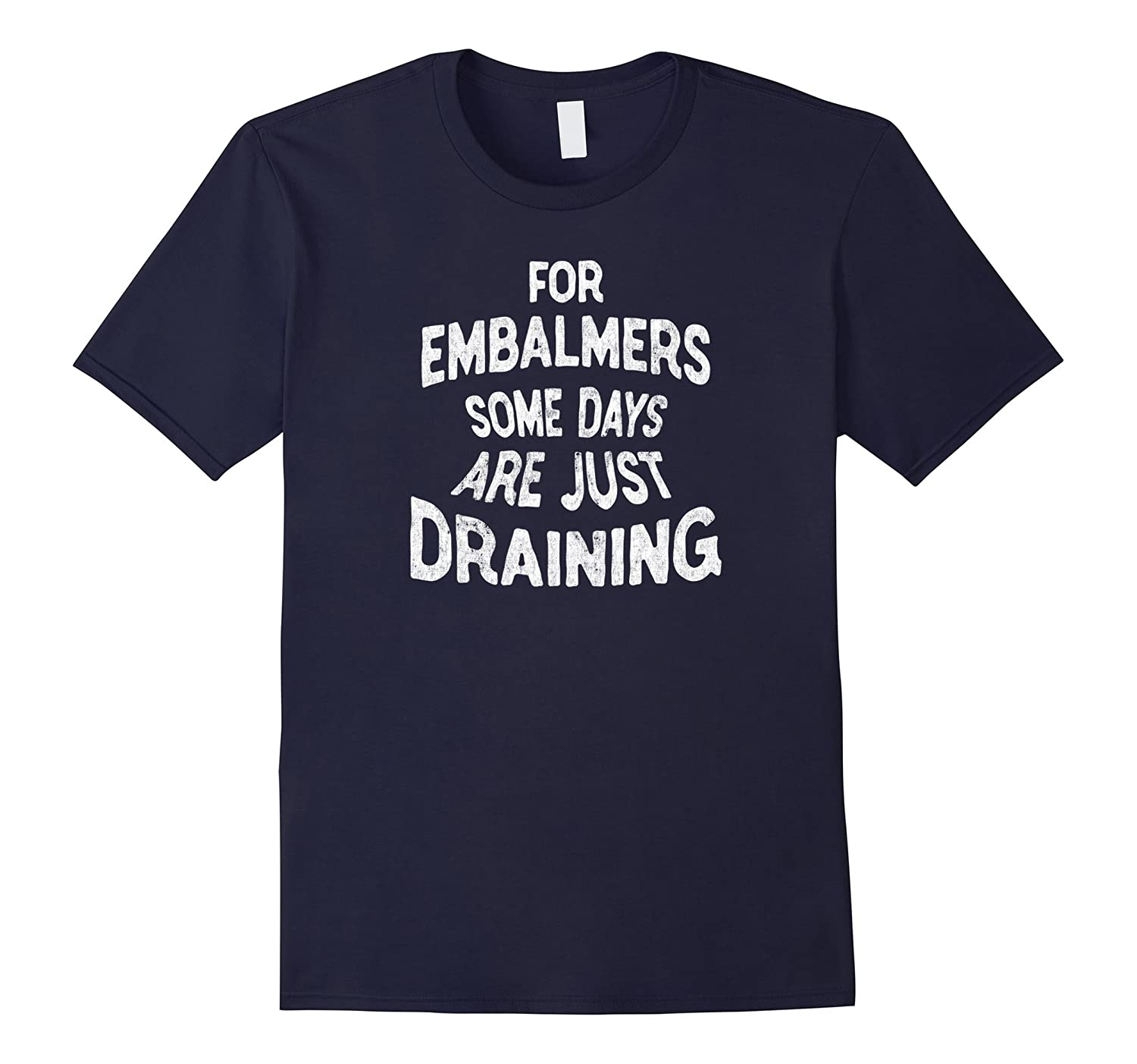 For Embalmers Some Days Are Just Draining - Funny T-Shirt-TD