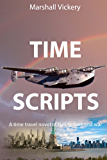 Time Scripts: A time travel novel of family, love and war