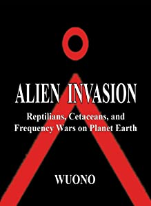 Alien Invasion: Reptilians, Cetaceans, and Frequency Wars on Planet Earth.
