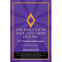 The Practice of Soul-Centered Healing - Vol. I: Protocols and Procedures