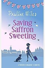 Saving Saffron Sweeting: a British romantic comedy Kindle Edition