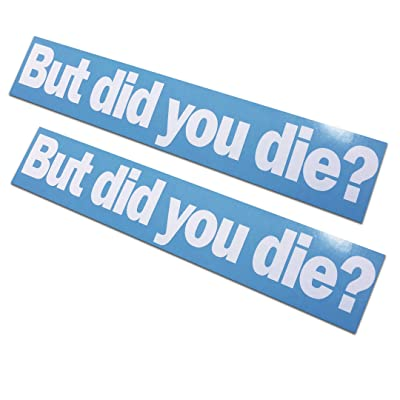"""2 Pack - But did You die? Decals/Stickers 2x11"""": Arts, Crafts & Sewing"""