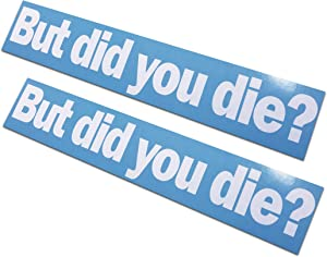 """2 Pack - But did You die? Decals/Stickers 2x11"""""""