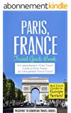Paris Travel Guide: Paris, France: Travel Guide Book—A Comprehensive 5-Day Travel Guide to Paris, France & Unforgettable French Travel (Best Travel Guides to Europe Series Book 1) (English Edition)