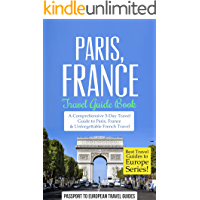 Paris Travel Guide: Paris, France: Travel Guide Book—A Comprehensive 5-Day Travel Guide to Paris, France & Unforgettable French Travel (Best Travel Guides to Europe Series Book 1)