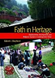 Faith in Heritage : Displacement, Development, and Religious Tourism in Contemporary China, Shepherd, Robert J., 1611320747