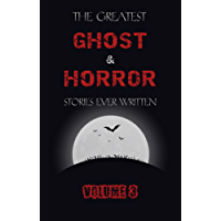 The Greatest Ghost and Horror Stories Ever Written: volume 3 (30 short stories)