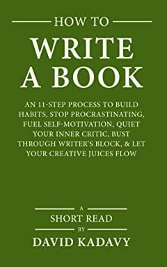How to Write a Book: An 11-Step Process to Build Habits, Stop Procrastinating, Fuel Self-Motivation, Quiet Your Inner Critic, Bust Through Writer\'s Block, & Let Your Creative Juices Flow (Short Read)