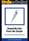 Experiências Fora do Corpo: Fundamentos, técnicas, pesquisas e desenvolvimento (Parapsiquismo Livro 1)