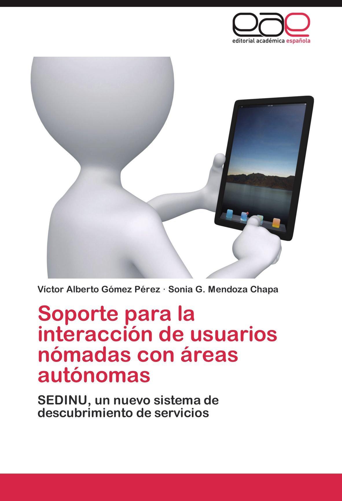 Read Online Soporte para la interacción de usuarios nómadas con áreas autónomas: SEDINU, un nuevo sistema de descubrimiento de servicios (Spanish Edition) pdf epub