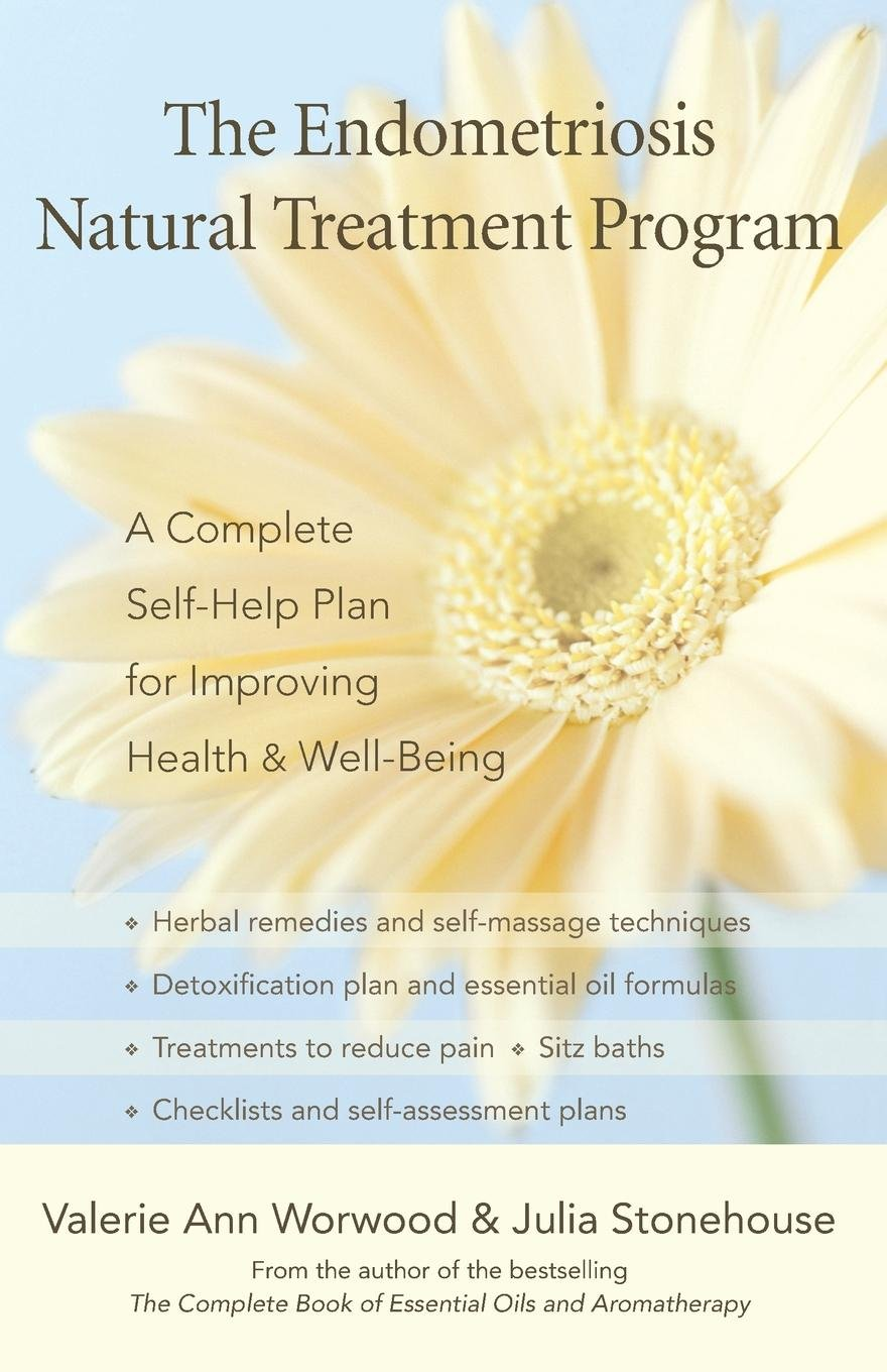 The Endometriosis Natural Treatment Program  A Complete Self Help Plan For Improving Health And Well Being  A Complete Self Help Plan For Inproving Your Health And Well Being