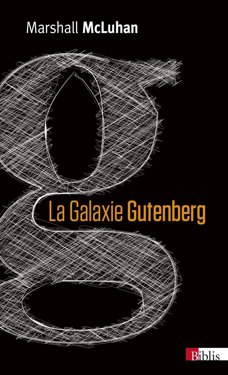 La Galaxie Gutenberg. La genèse de l'homme typographique