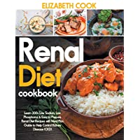 Renal Diet Cookbook: Learn 200+ Low Sodium, Low Phosphorus & Easy to Prepare Renal Diet Recipes with Meal Plan Guide to Help Control Kidney Disease (CKD)