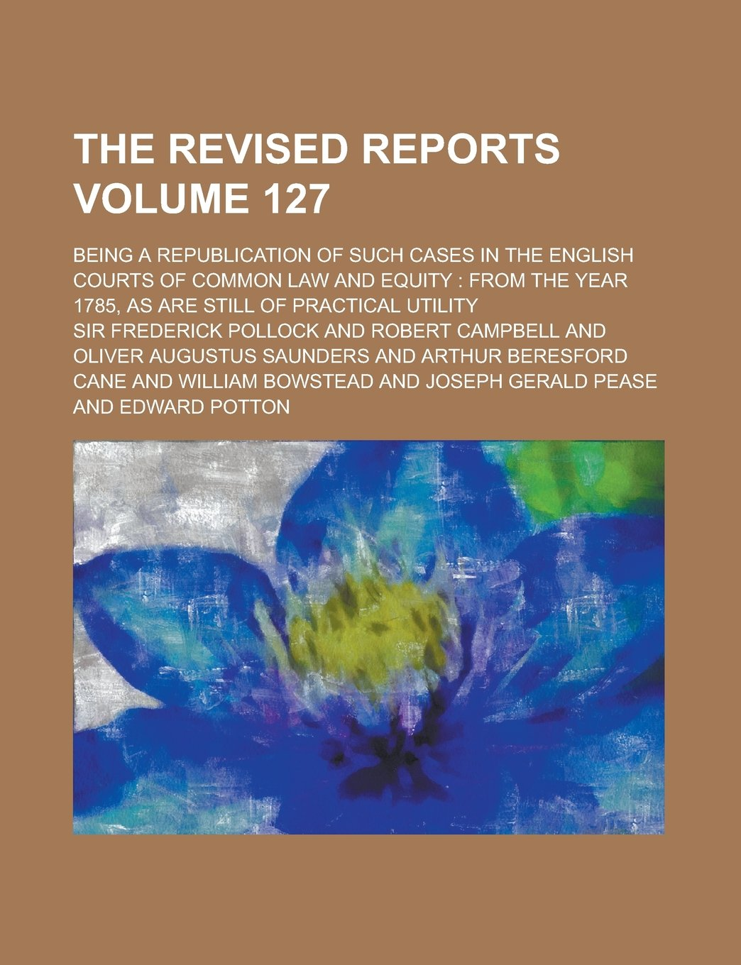 Read Online The Revised Reports; Being a Republication of Such Cases in the English Courts of Common Law and Equity: from the Year 1785, as are Still of Practical Utility Volume 127 pdf