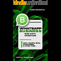 Whatsapp Business: Guia para iniciantes!: Gere receita, Bots, Automatize e muito mais.