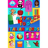 My 100 first Italian Words: A fun way to learn Italian | 100 Nice colored pictures with both Italian & English words…