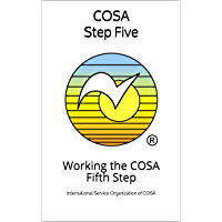 COSA Step Five: Working the COSA Fifth Step (COSA Step Booklet Book 5)
