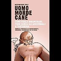 Come farla innamorare, pure senza gli addominali a tartaruga: Manuale demenziale di corteggiamento, seduzione, giardinaggio (se va male) (Italian Edition)